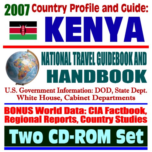 2007 Country Profile and Guide to Kenya - National Travel Guidebook and Handbook - USAID, HIV/AIDS, Peace Corps, 1998 Embassy Bombing (Two CD-ROM Set)