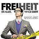 Freiheit ist alles Hörspiel von Vince Ebert Gesprochen von: Vince Ebert