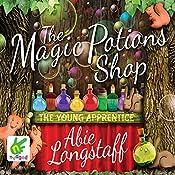 The Magic Potions Shop: The Young Apprentice: Magic Potions Shop: Book 1 | Abie Longstaff