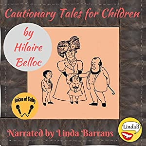 Cautionary Tales for Children Hörbuch von Hilaire Belloc Gesprochen von: Linda Barrans