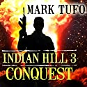 Conquest: Indian Hill, Book 3 Audiobook by Mark Tufo Narrated by Sean Runnette