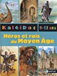 HEROS ET ROIS DU MOYEN AGE -9/12 ANS