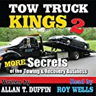 Tow Truck Kings 2: More Secrets of the Towing & Recovery Business Hörbuch von Alan T. Duffin Gesprochen von: Roy Wells