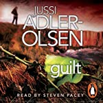 Guilt: Department Q, Book 4 (       UNABRIDGED) by Jussi Adler-Olsen Narrated by Steven Pacey