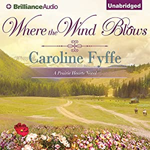 Where the Wind Blows: A Prairie Hearts Novel, Book 1 | [Caroline Fyffe]