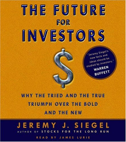 Jeremy J. Siegel - The Future for Investors: Why the Tried and the True Triumph Over the Bold and the New