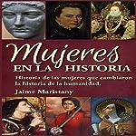 Mujeres en la Historia: Historia de las mujeres que cambiaron la historia de la humanidad [Women in History] | Jaime Maristany