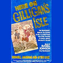 Here on Gilligan's Isle: The Professor's Behind-the-Scenes Guide to Everything You Ever Wanted to Know About Gilligan's Island, Including a Complete Episode Guide and More! Audiobook by Russell Johnson, Steve Cox Narrated by Russell Johnson