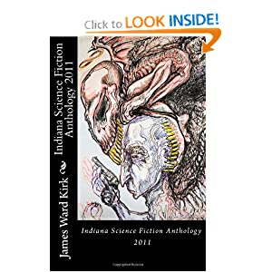Indiana Science Fiction Anthology 2011 James Ward Kirk, Ben Moran, Odbal and James S. Dorr
