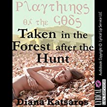 Taken in the Forest After the Hunt: A Tale of Paranormal Double Team Sex: Playthings of the Gods, Book 3 (       UNABRIDGED) by Diana Katsaros Narrated by Jennifer Saucedo
