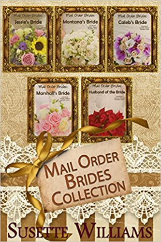 Mail Order Brides: Complete Collection (A historical western romance novelette series ~ includes books 1-5): Jessie's Bride, Montana's Bride, Caleb's Bride, Marshall's Bride, and Husband of the Bride
