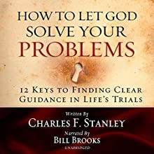 How to Let God Solve Your Problems: 12 Keys for Finding Clear Guidance in Life's Trials Audiobook by Charles Stanley Narrated by  Bill Brooks, Bill Brooks