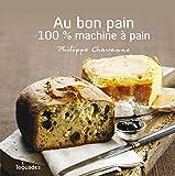 echange, troc Philippe Chavanne - Au bon pain : 100 % machine à pain