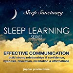 Effective Communication - Improve Your Confidence & Relationships: Sleep Learning, Hypnosis, Relaxation, Meditation & Affirmations |  Jupiter Productions