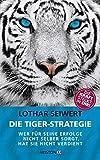 Die Tiger-Strategie: Wer für seine Erfolge nicht selber sorgt, hat sie nicht verdient - Die Kraft steckt in dir!