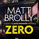 Zero: A Detective Kate Swanson Mystery, Book 1 Audiobook by Matt Brolly Narrated by Rachel Atkins