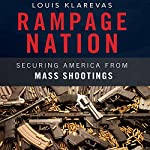 Rampage Nation: Securing America from Mass Shootings | Louis Klarevas
