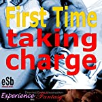 First Time: Taking Charge | Essemoh Teepee