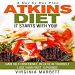 Atkins Diet - It Starts with You: Gain Self Confidence - Believe in Yourself - Lose Your First 15 Pounds | Virginia Marbett