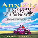 Anxiety: Free Yourself from Shyness, Constant Worry, and Trepidation | Sammy Parker