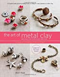 The Art of Metal Clay, Revised and Expanded Edition (with DVD): Techniques for Creating Jewelry and Decorative Objects