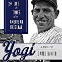Yogi: The Life and Times of an American Original Audiobook by Carlo Devito Narrated by Alpha Trivette