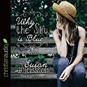 Why the Sky Is Blue Audiobook by Susan Meissner Narrated by Tavia Gilbert