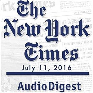 The New York Times Audio Digest, July 11, 2016 Newspaper / Magazine