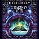 Scrivener's Moon (       UNABRIDGED) by Philip Reeve Narrated by Sarah Coomes