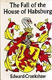 Edward Crankshaw Fall of the House of Hapsburg