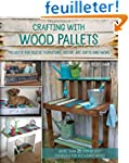 Crafting with Wood Pallets: Projects...