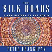 The Silk Roads: A New History of the World Hörbuch von Peter Frankopan Gesprochen von: Laurence Kennedy