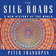 The Silk Roads: A New History of the World | Livre audio Auteur(s) : Peter Frankopan Narrateur(s) : Laurence Kennedy