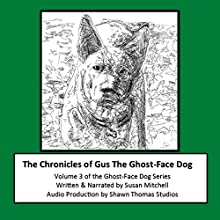 The Chronicles of Gus the Ghost-Face Dog: Ghost-Face Dog, Volume 3 Audiobook by Susan Mitchell Narrated by Susan Mitchell