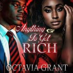 Anything to Get Rich | Octavia Grant