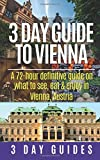 3 Day Guide to Vienna: A 72-hour definitive guide on what to see, eat and enjoy (3 Day Travel Guides) (Volume 3)