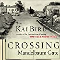 Crossing Mandelbaum Gate: Coming of Age Between the Arabs and Israelis, 1956-1978 (       UNABRIDGED) by Kai Bird Narrated by Joe Caron