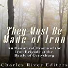 They Must Be Made of Iron: A Historical Drama of the Iron Brigade at the Battle of Gettysburg Hörbuch von  Charles River Editors Gesprochen von: Scott Clem