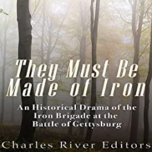They Must Be Made of Iron: A Historical Drama of the Iron Brigade at the Battle of Gettysburg Audiobook by  Charles River Editors Narrated by Scott Clem