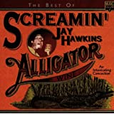 The Best Of Screaming Jay Hawkins: Alligator Wine;An Intoxicating Concoction