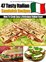 How to Cook Delicious Italian Food - 47 Easy & Tasty Italian Sandwich Recipes.