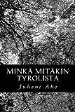 Minkä mitäkin Tyrolista (Finnish Edition)