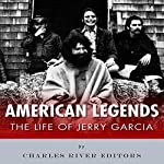 American Legends: The Life of Jerry Garcia |  Charles River Editors