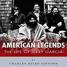 American Legends: The Life of Jerry Garcia (       UNABRIDGED) by Charles River Editors Narrated by Violet Meadow