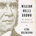 William Wells Brown: An African-American Life Audiobook by Ezra Greenspan Narrated by Mirron Willis