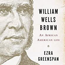 William Wells Brown: An African-American Life (       UNABRIDGED) by Ezra Greenspan Narrated by Mirron Willis