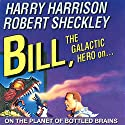 Bill, the Galactic Hero: The Planet of Bottled Brains (       UNABRIDGED) by Harry Harrison Narrated by Christian Rummel