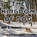 The Kingdom of Dog: Golden Retriever Mysteries, Book 2 (       UNABRIDGED) by Neil S. Plakcy Narrated by Kelly Libatique