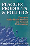 img - for Plagues, Products, and Politics: Emergent Public Health Hazards and National Policymaking book / textbook / text book