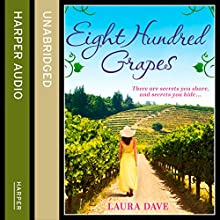 Eight Hundred Grapes (       UNABRIDGED) by Laura Dave Narrated by Laurence Bouvard